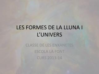 LES FORMES DE LA LLUNA I L'UNIVERS