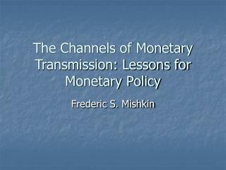The Channels of Monetary Transmission: Lessons for Monetary Policy