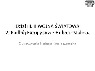 Dział III. II WOJNA ŚWIATOWA 2. Podbój Europy przez Hitlera i Stalina.