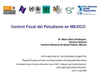 Control Focal del Paludismo en MEXICO  Dr. Mario Henry Rodríguez  Director General