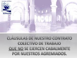 CLÁUSULAS DE NUESTRO CONTRATO COLECTIVO DE TRABAJO  QUE NO  SE EJERCEN CABALMENTE