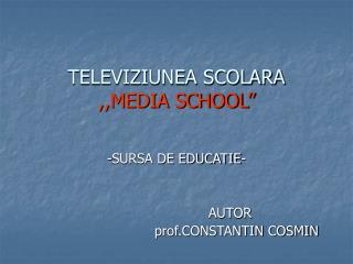 "TELEVIZIUNEA SCOLARA ,,MEDIA SCHOOL"""