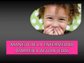 MANEJO DE LA ENFERMEDAD DIARREICA AGUDA (EDA)