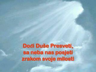 Dođi Duše Presveti, sa neba nas posjeti zrakom svoje milosti