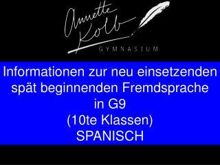 Informationen zur neu einsetzenden spät beginnenden Fremdsprache in G9  (10te Klassen) SPANISCH
