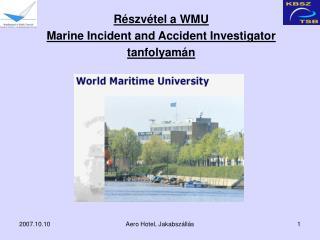 Részvétel a WMU  Marine Incident and Accident Investigator  tanfolyamán