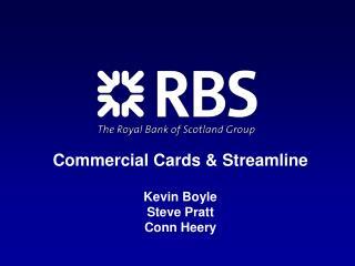 Commercial Cards & Streamline Kevin Boyle Steve Pratt Conn Heery