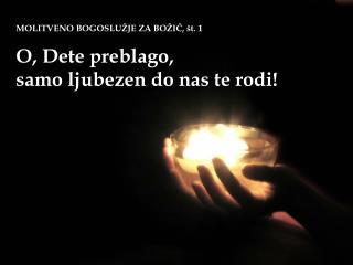 MOLITVENO BOGOSLUŽJE ZA BOŽIČ, št. 1 O, Dete preblago,  samo ljubezen do nas te rodi!