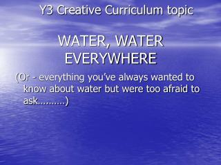 Y3 Creative Curriculum topic WATER, WATER EVERYWHERE