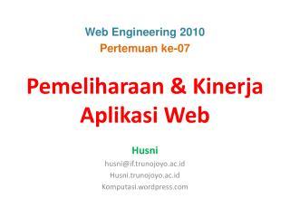 Pemeliharaan & Kinerja Aplikasi Web Husni husni@if.trunojoyo.ac.id Husni.trunojoyo.ac.id