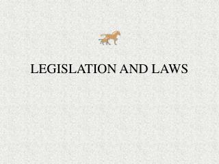 LEGISLATION AND LAWS