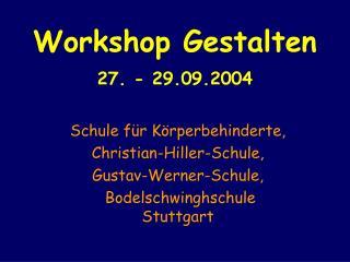 Workshop Gestalten 27. - 29.09.2004