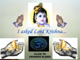 I asked Lord Krishna...