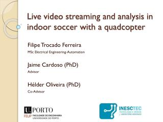 Live video streaming and analysis in indoor soccer with a  quadcopter