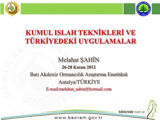 Melahat ŞAHİN 26-28 Kasım 2012 Batı Akdeniz Ormancılık Araştırma Enstitüsü  Antalya/TÜRKİYE