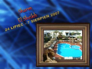 24 lipiec – 7 sierpień 2007