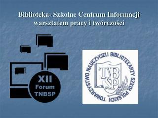 Biblioteka- Szkolne Centrum Informacji warsztatem pracy i twórczości