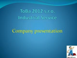 ToBa 2012 s.r.o.  Industrial Service