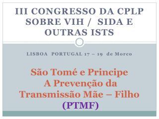São Tomé e Principe   A Prevenção da Transmissão Mãe – Filho  ( PTMF )