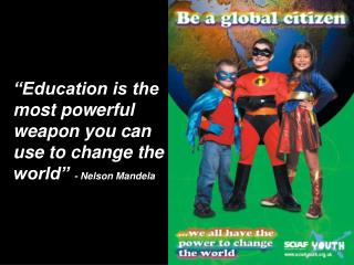 """""""Education is the most powerful weapon you can use to change the world""""  - Nelson Mandela"""