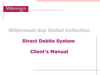 Millennium bcp Global Collection Direct Debits System Client's Manual