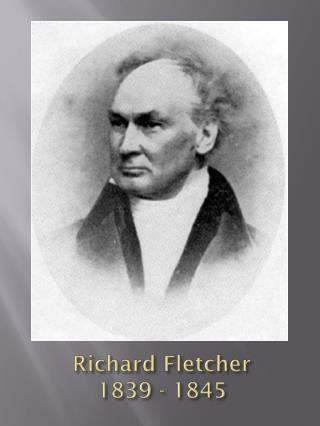 Richard Fletcher 1839 - 1845