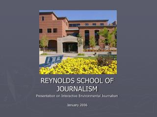 REYNOLDS SCHOOL OF JOURNALISM Presentation on Interactive Environmental Journalism January 2006