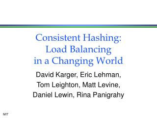 Consistent Hashing: Load Balancing  in a Changing World