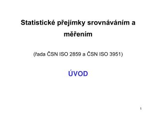 Statistické přejímky srovnáváním a měřením (řada ČSN ISO 2859 a ČSN ISO 3951) ÚVOD