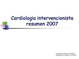 Cardiologia intervencionista resumen 2007