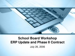 School Board Workshop ERP Update and Phase II Contract