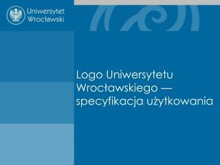 Logo Uniwersytetu Wrocławskiego — specyfikacja użytkowania