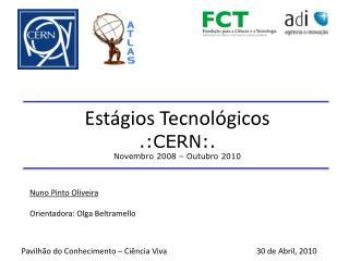 Estágios Tecnológicos .:CERN:. Novembro 2008 – Outubro 2010