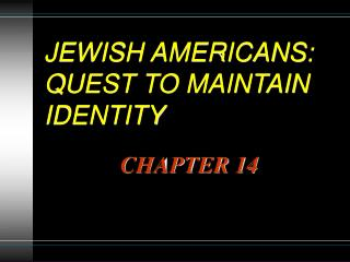JEWISH AMERICANS: QUEST TO MAINTAIN IDENTITY