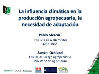 La influencia climática en la producción agropecuaria, la necesidad de adaptación Pablo Mercuri