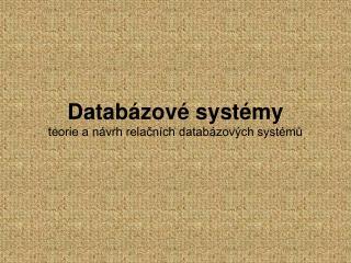 Databázové systémy teorie a návrh relačních databázových systémů