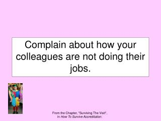 Complain about how your colleagues are not doing their jobs.