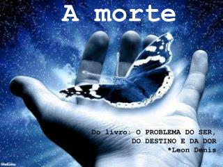 A  morte Do livro: O PROBLEMA DO SER,  DO DESTINO E DA DOR * Leon Denis