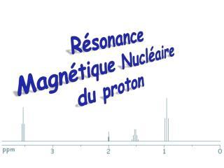 Résonance Magnétique Nucléaire du proton