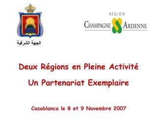 Deux Régions en Pleine Activité Un Partenariat Exemplaire Casablanca le 8 et 9 Novembre 2007