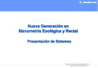 Nueva Generación en Manometría Esofágica y Rectal