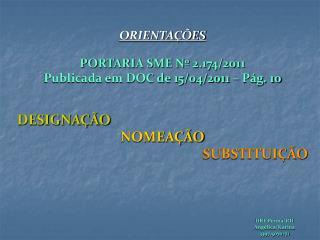 ORIENTAÇÕES PORTARIA SME Nº 2.174/2011 Publicada em DOC de 15/04/2011 – Pág. 10 DESIGNAÇÃO