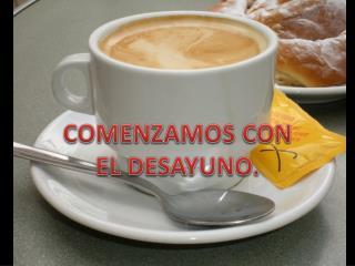 COMENZAMOS CON EL DESAYUNO.