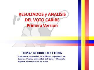 RESULTADOS y ANALISIS  DEL VOTO CARIBE Primera Versión