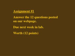 Assignment 1 Answer the 12 questions posted on our webpage.  Due next week in lab. Worth 12 points
