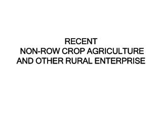 RECENT  NON-ROW CROP AGRICULTURE  AND OTHER RURAL ENTERPRISE