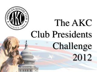 The AKC  Club Presidents Challenge  2012