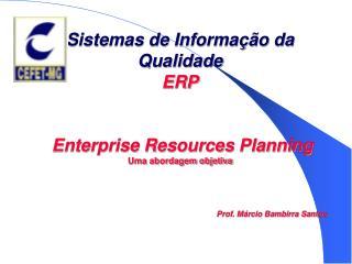 ERP - Planejamento dos Recursos Empresarias Integrados: Conceito Histórico (evolução) Planejamento