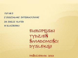 EUROPEJSKI TYDZIEŃ ŚWIADOMOŚCI DYSLEKSJI  październik  2013