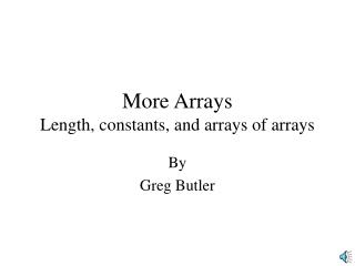 More Arrays Length, constants, and arrays of arrays